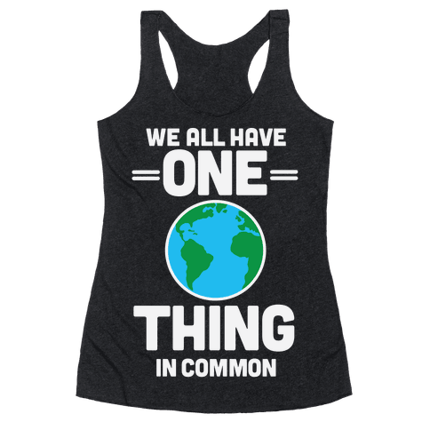 We All Have One Thing In Common Racerback Tank Top