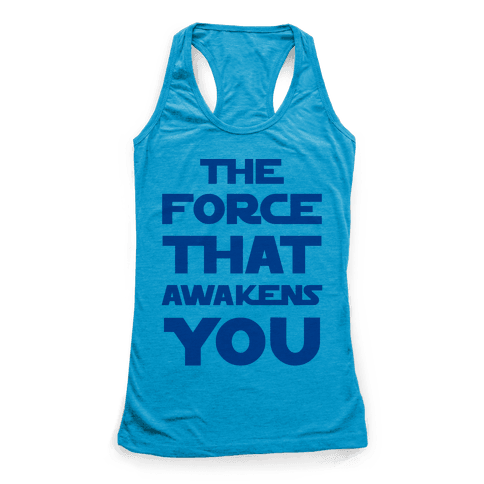 The Force That Awakens You Racerback Tank Top