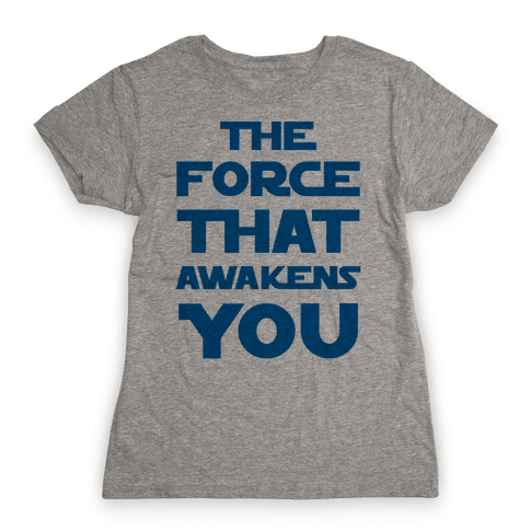 The Force That Awakens You Womens T-Shirt