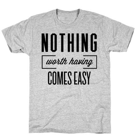 Nothing Worth Having T-Shirt