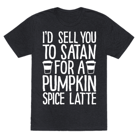 I'd Sell You to Satan for a Pumpkin Spice Latte