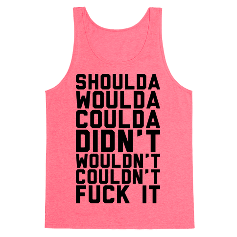 Shoulda Woulda Coulda Tank Top