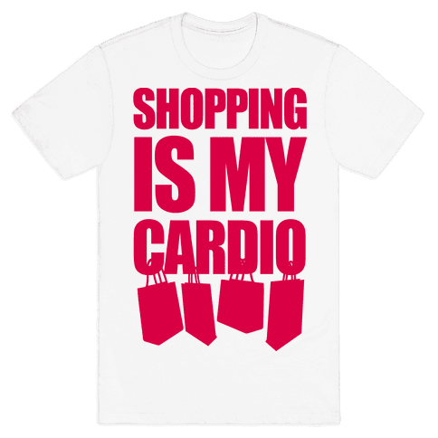 Shopping Is My Cardio Mens T-Shirt