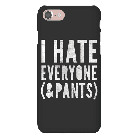 I Hate Everyone & Pants Phone Case