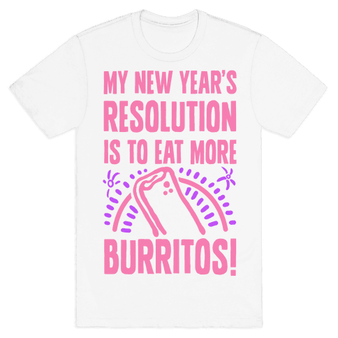 My New Years Resolution is to Eat More Burritos!