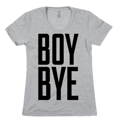 Boy Bye Womens T-Shirt