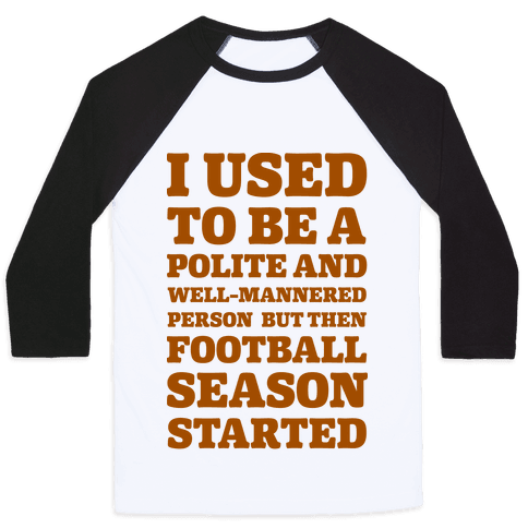 I Used to Be a Polite and Well-Mannered Person but Then Football Season Started Baseball Tee