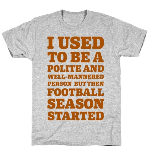 I Used to Be a Polite and Well-Mannered Person but Then Football Season Started T-Shirt