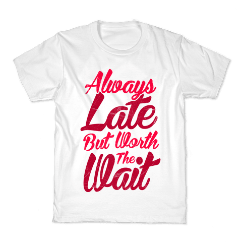 Always Late But Worth The Wait Kids T-Shirt