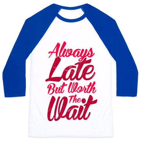 Always Late But Worth The Wait Baseball Tee