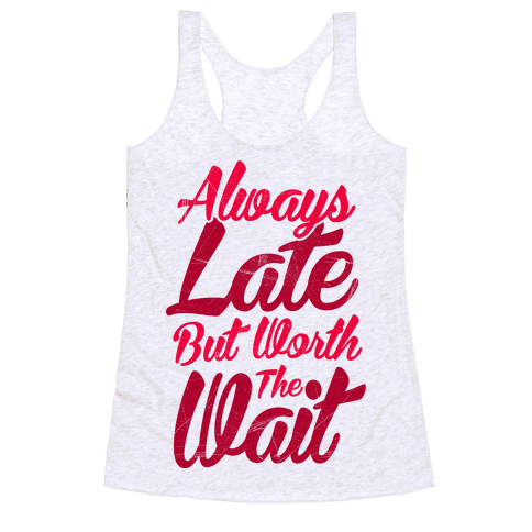 Always Late But Worth The Wait Racerback Tank Top