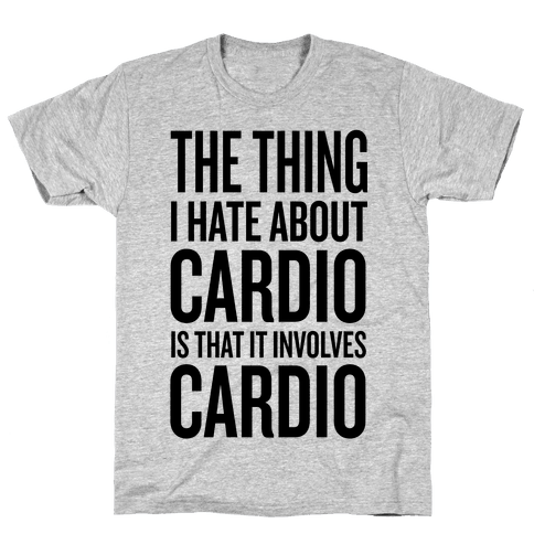 The Thing I Hate About Cardio... Mens T-Shirt