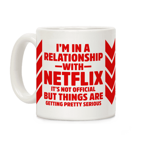 I'm In a Relationship with Netflix Coffee Mug