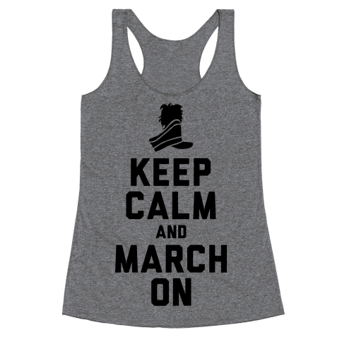 Keep Calm and March On (Tank) Racerback Tank Top