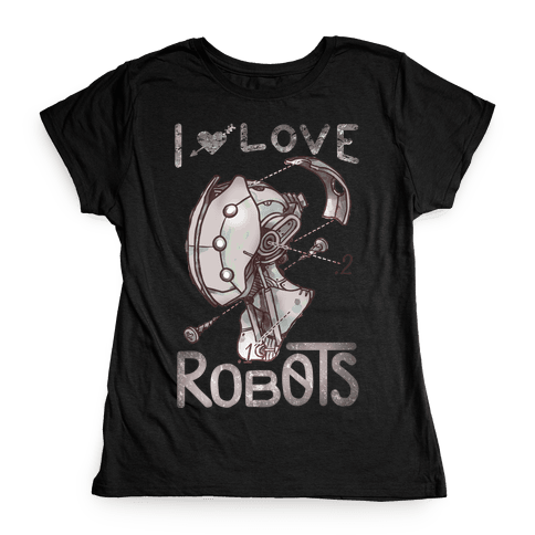 I Love Robots Womens T-Shirt