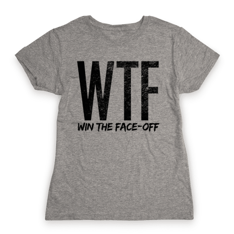 WTF (Win The Face-Off) Womens T-Shirt