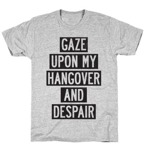 Gaze Upon My Hangover And Despair Mens T-Shirt