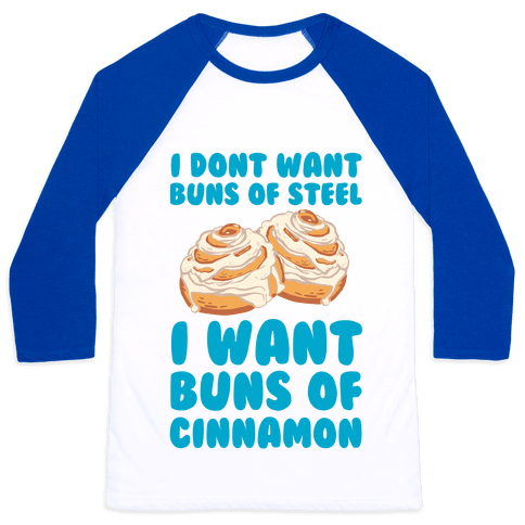 I Don't Want Buns Of Steel I Want Buns Of Cinnamon Baseball Tee