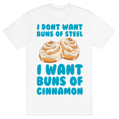 I Don't Want Buns Of Steel I Want Buns Of Cinnamon Mens T-Shirt