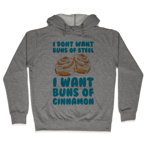 I Don't Want Buns Of Steel I Want Buns Of Cinnamon Hooded Sweatshirt