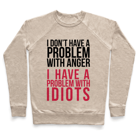I Don't Have a Problem with Anger... Pullover
