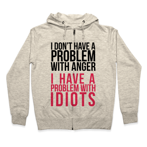 I Don't Have a Problem with Anger... Zip Hoodie
