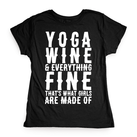 Yoga Wine & Everything Fine That's What Girls Are Made Of Womens T-Shirt