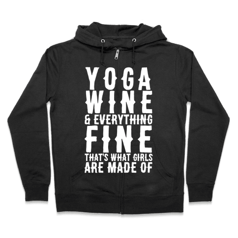 Yoga Wine & Everything Fine That's What Girls Are Made Of Zip Hoodie