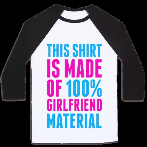 This Shirt is Made of 100% Girlfriend Material  Baseball Tee