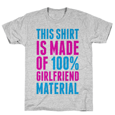 This Shirt is Made of 100% Girlfriend Material  Mens T-Shirt