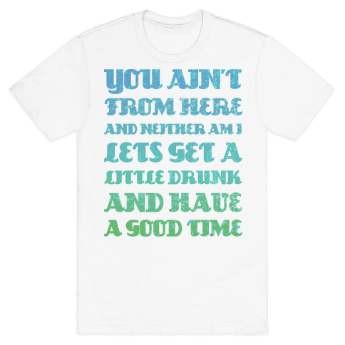 Let's Get Drunk and Have a Good Time Mens T-Shirt