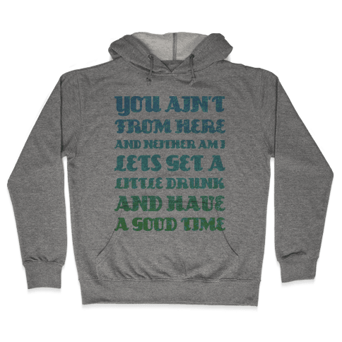 Let's Get Drunk and Have a Good Time Hooded Sweatshirt