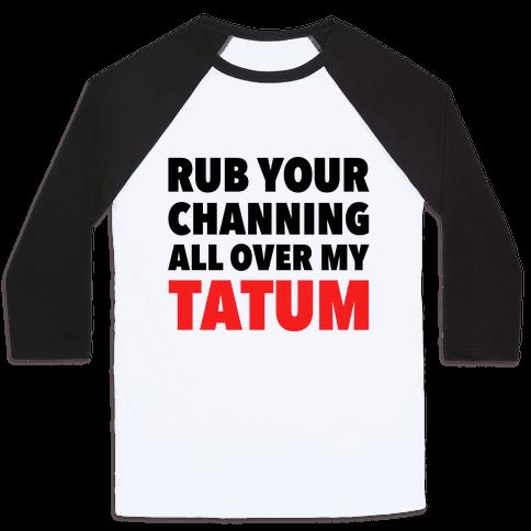 Rub Your Channing All Over My Tatum Baseball Tee