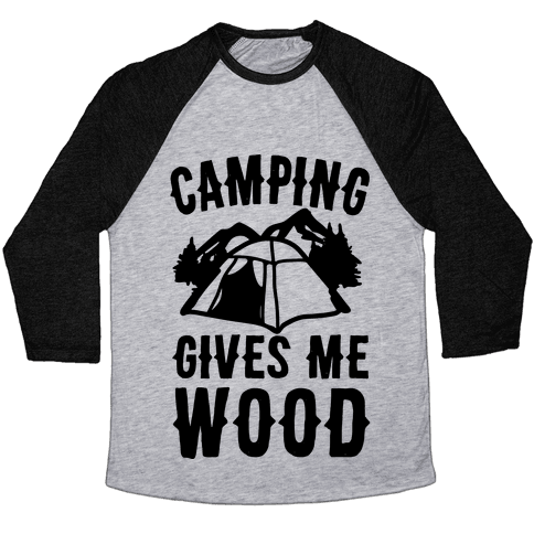 Camping Gives Me Wood Baseball Tee