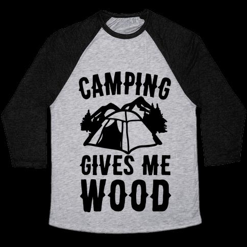 Camping Gives Me Wood Baseball Tee