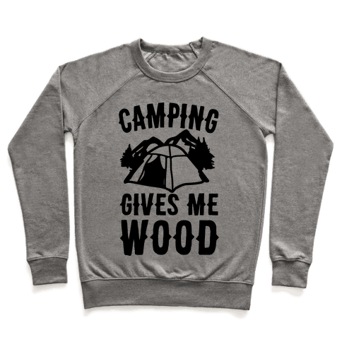 Camping Gives Me Wood Pullover