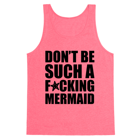 Don't Be Such A F*cking Mermaid Tank Top