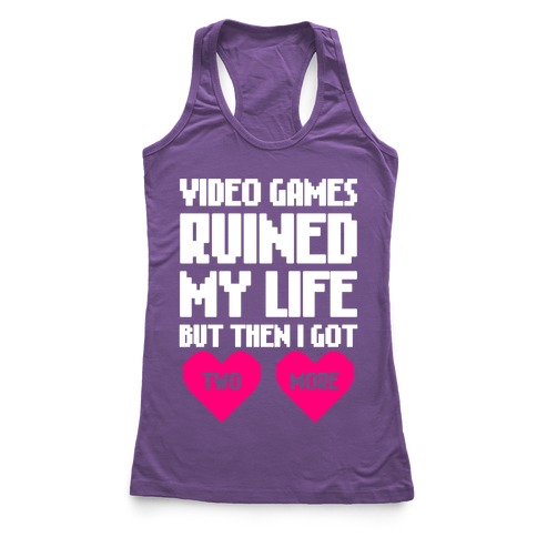 Video Games Ruined My Life Racerback Tank Top