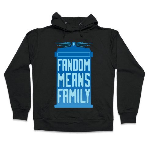 Fandom Means Family (Doctor Who) Hooded Sweatshirt