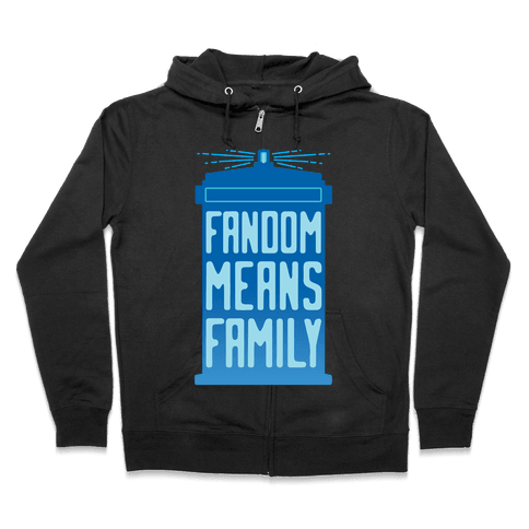 Fandom Means Family (Doctor Who) Zip Hoodie