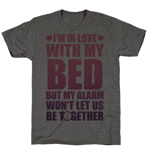 I'm In Love With My Bed (But My Alarm Won't Let Us Be Together) Mens T-Shirt