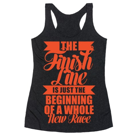 The Finish Line Is Just The Beginning Racerback Tank Top