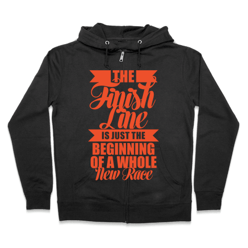 The Finish Line Is Just The Beginning Zip Hoodie