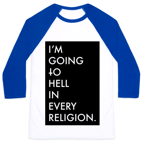 I'm Going To Hell Baseball Tee