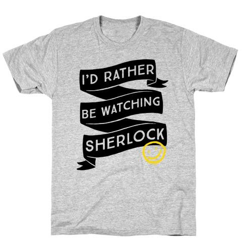 I'd Rather Be Watching Sherlock T-Shirt