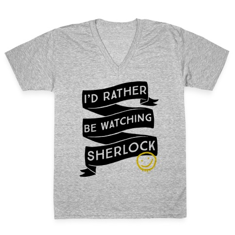 I'd Rather Be Watching Sherlock V-Neck Tee Shirt