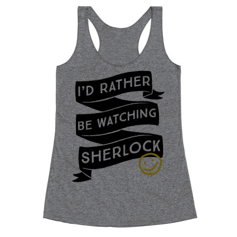 I'd Rather Be Watching Sherlock Racerback Tank Top
