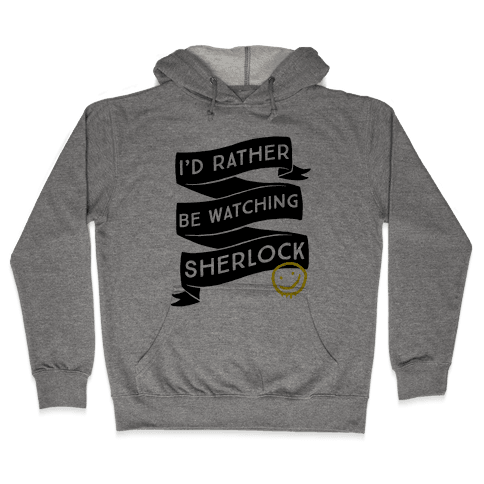I'd Rather Be Watching Sherlock Hooded Sweatshirt
