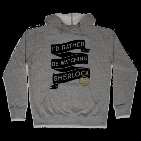 I'd Rather Be Watching Sherlock Hooded Sweatshirt
