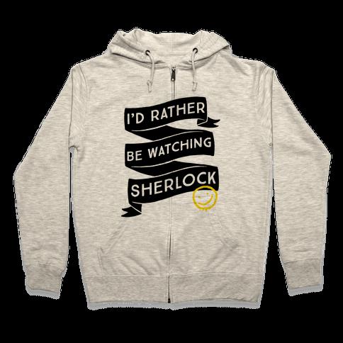 I'd Rather Be Watching Sherlock Zip Hoodie